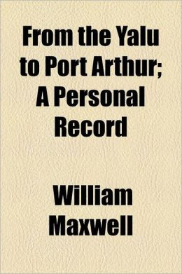 From the Yalu to Port Arthur; A Personal Record