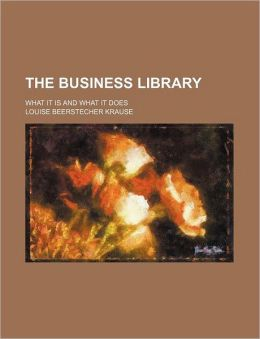 The Business Library; What It Is and What It Does