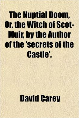 The Nuptial Doom, Or, the Witch of Scot-Muir, by the Author of the 'Secrets of the Castle'