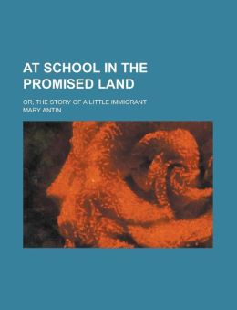 At School in the Promised Land; Or, the Story of a Little Immigrant