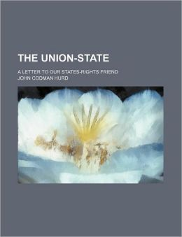 The Union-State; A Letter to Our States-Rights Friend