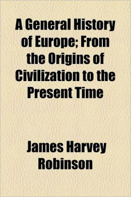 A General History of Europe; From the Origins of Civilization to the Present Time