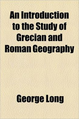 An Introduction to the Study of Grecian and Roman Geography Volume 614