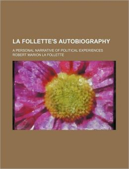 La Follette's Autobiography; A Personal Narrative of Political Experiences