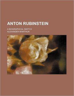 Anton Rubinstein; A Biographical Sketch