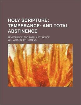 Holy Scripture; Temperance and Total Abstinence. Temperance and Total Abstinence