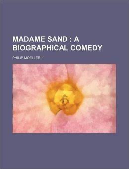 Madame Sand; A Biographical Comedy