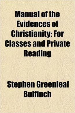 Manual of the Evidences of Christianity; For Classes and Private Reading