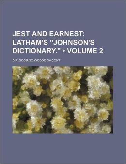 Jest And Earnest (Volume 2); Latham's Johnson's Dictionary.