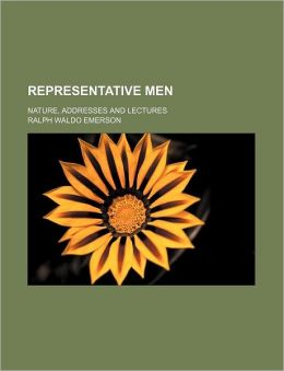 Representative Men: Nature, Addresses and Lectures (Volume 1)