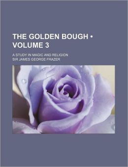 The Golden Bough (Volume 3); A Study In Magic And Religion