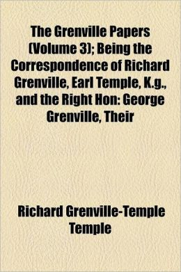 The Grenville Papers (Volume 3); Being The Correspondence Of Richard Grenville, Earl Temple, K.G., And The Right Hon