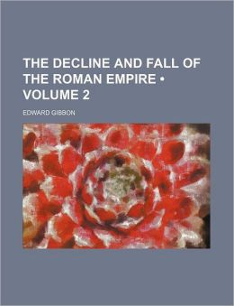 The Decline And Fall Of The Roman Empire (Volume 2)