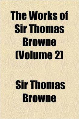 The Works Of Sir Thomas Browne (Volume 2)