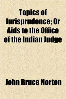 Topics of Jurisprudence; Or AIDS to the Office of the Indian Judge