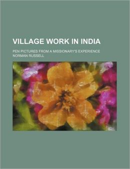 Village Work In India; Pen Pictures From A Missionary's Experience