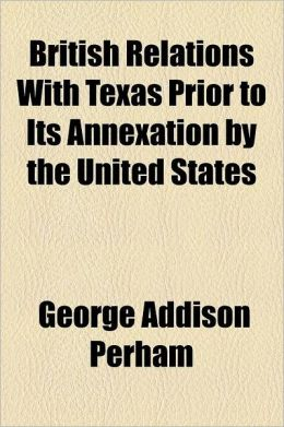 British Relations With Texas Prior To Its Annexation By The United States