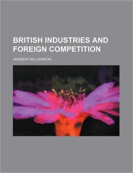 British Industries and Foreign Competition