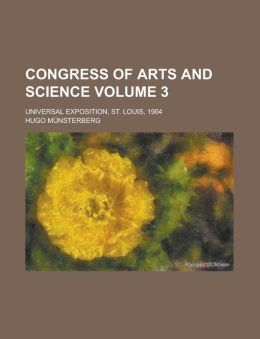 Congress of Arts and Science (Volume 3); Universal Exposition, St. Louis, 1904