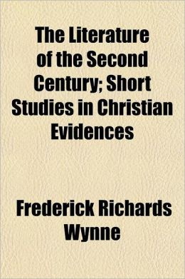 The Literature of the Second Century; Short Studies in Christian Evidences