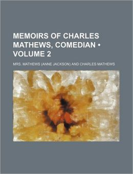 Memoirs of Charles Mathews, Comedian (Volume 2)