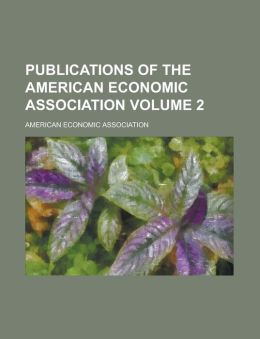 Publications of the American Economic Association Volume 2