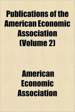 Publications Of The American Economic Association (Volume 2)