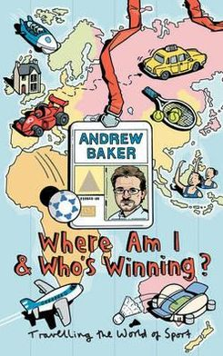 Where Am I and Who's Winning?: Travelling the World of Sport