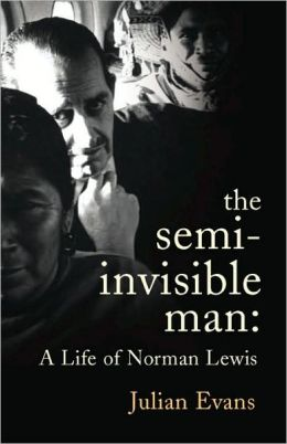 The Semi-Invisible Man: A Life of Norman Lewis