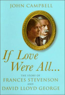 If Love Were All: The Story of Frances Stevenson and David Lloyd George