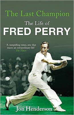 Last Champion: The Life of Fred Perry