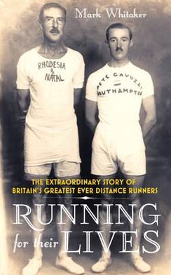 Running for Their Lives: The Extraordinary Story of Britains Greatest Ever Distance Runners