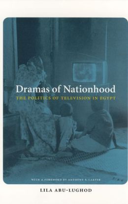 Dramas of Nationhood: The Politics of Television in Egypt