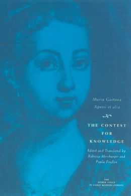 The Contest for Knowledge: Debates over Women's Learning in Eighteenth-Century Italy (The Other Voice in Early Mordern Europe Series)