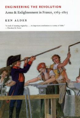 Engineering the Revolution: Arms and Enlightenment in France, 1763-1815