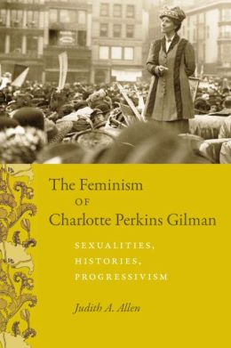 The Feminism of Charlotte Perkins Gilman: Sexualities, Histories, Progressivism