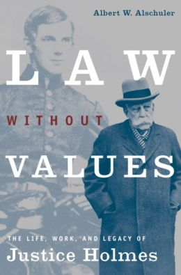 Law without Values: The Life, Work, and Legacy of Justice Holmes