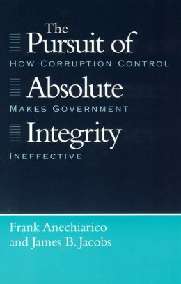 Pursuit of Absolute Integrity: How Corruption Control Makes Government Ineffective