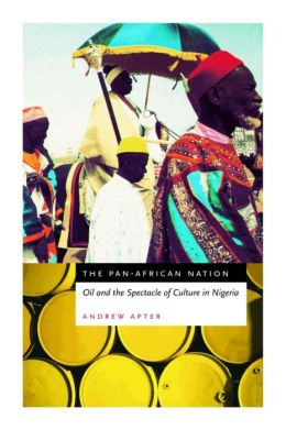 Pan-African Nation: Oil and the Spectacle of Culture in Nigeria