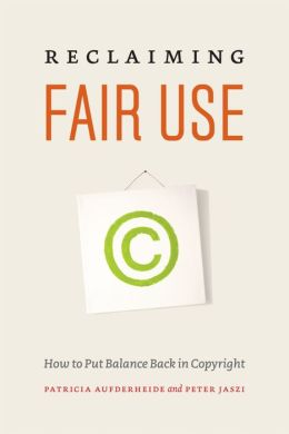 Reclaiming Fair Use: How to Put Balance Back in Copyright