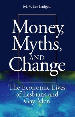 Money, Myths, and Change: The Economic Lives of Lesbians and Gay Men