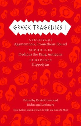 Greek Tragedies 1: Aeschylus: Agamemnon, Prometheus Bound; Sophocles: Oedipus the King, Antigone; Euripides: Hippolytus