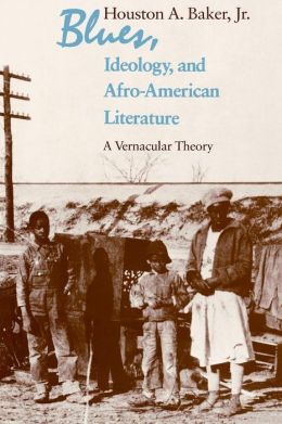 Blues, Ideology, and Afro-American Literature: A Vernacular Theory