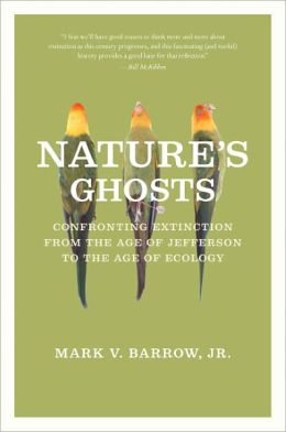 Nature's Ghosts: Confronting Extinction from the Age of Jefferson to the Age of Ecology