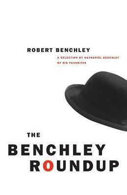 Benchley Roundup: A Selection by Nathaniel Benchley of his Favorites