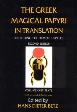 The Greek Magical Papyri in Translation: Including the Demotic Spells With an updated Bibliography