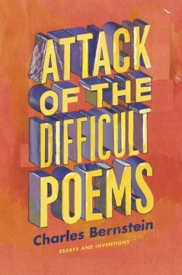 Attack of the Difficult Poems: Essays and Inventions