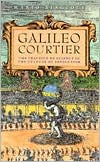 Galileo Courtier: The Practice of Science in the Culture of Absolutism