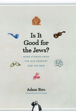 Is It Good for the Jews?: More Stories from the Old Country and the New
