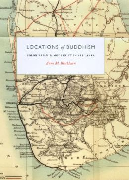 Locations of Buddhism: Colonialism and Modernity in Sri Lanka